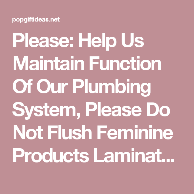 Please Help Us Maintain Function Of Our Plumbing System Please Do