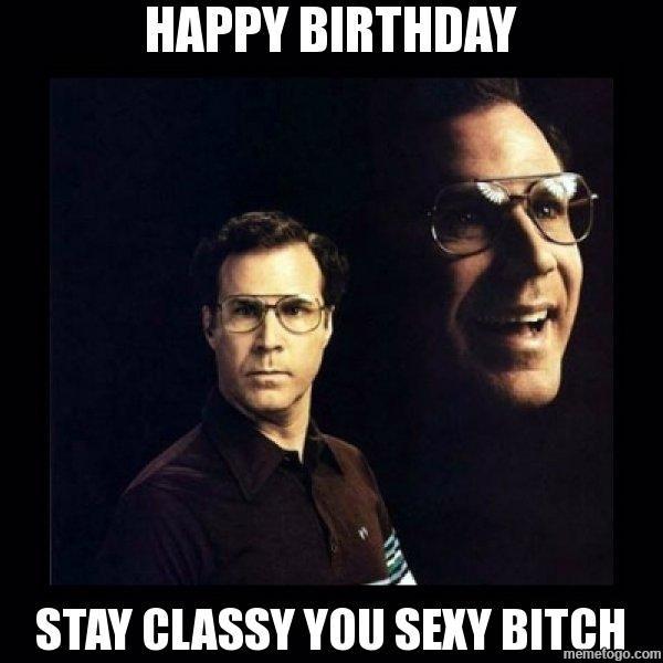 ee349274eea11692ffbc5170832b3f14 happy birthday stay classy you sexy bitch will ferrell crazy