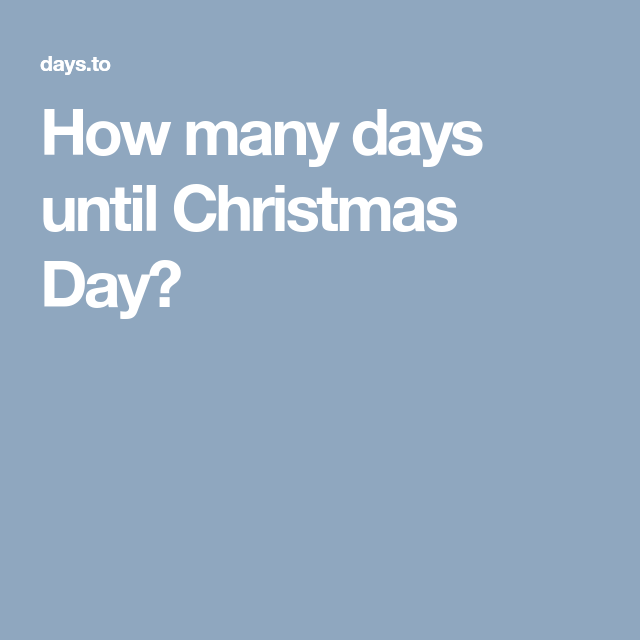 How many days until Christmas Day?   Days until christmas, Days till halloween, Weeks until ...