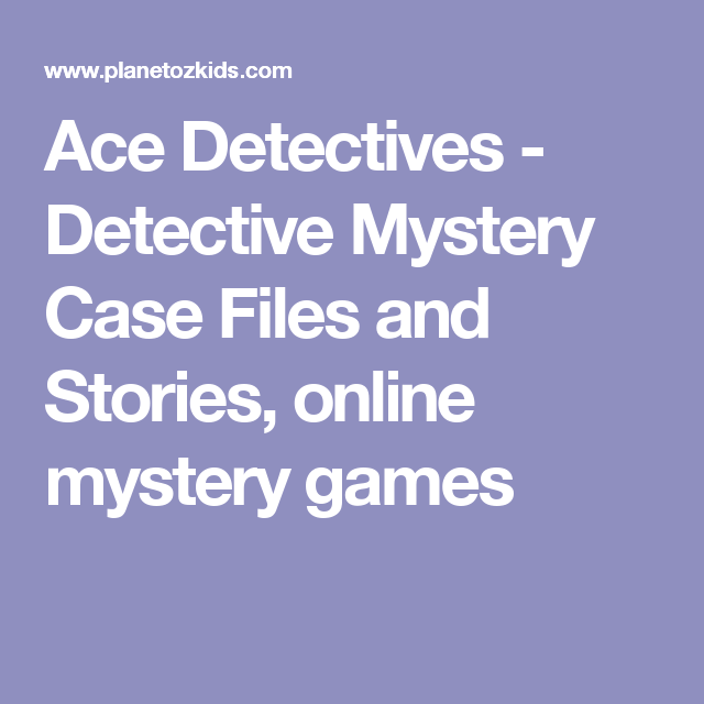 Ace Detectives - Detective Mystery Case Files and Stories