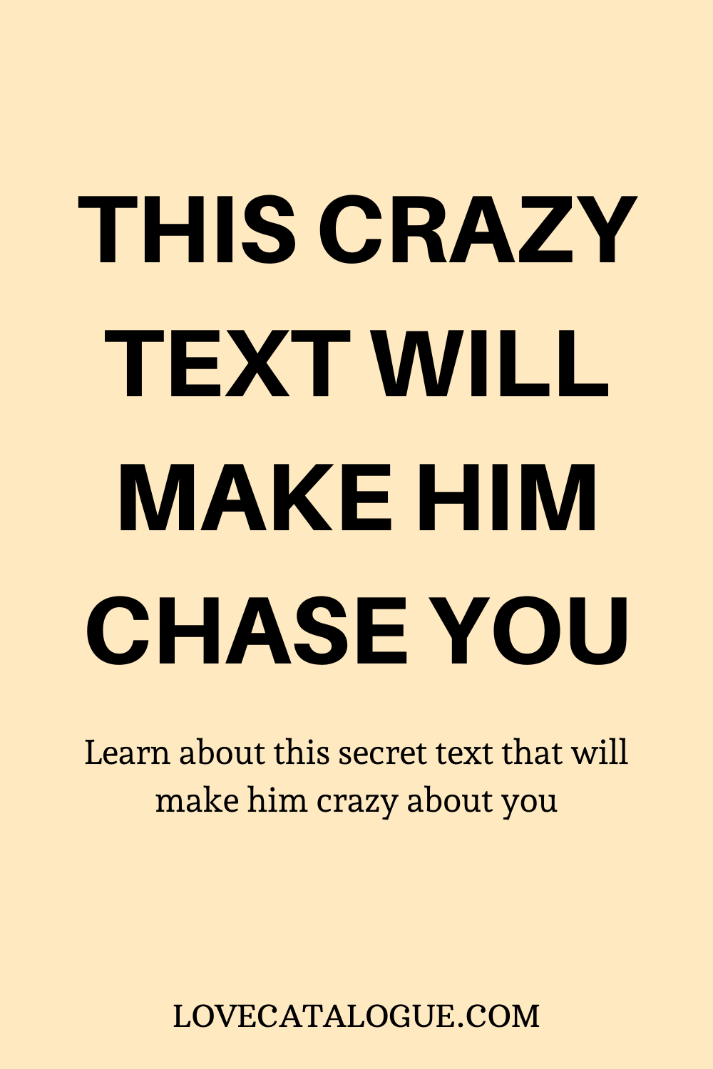 This crazy text will make him chase you