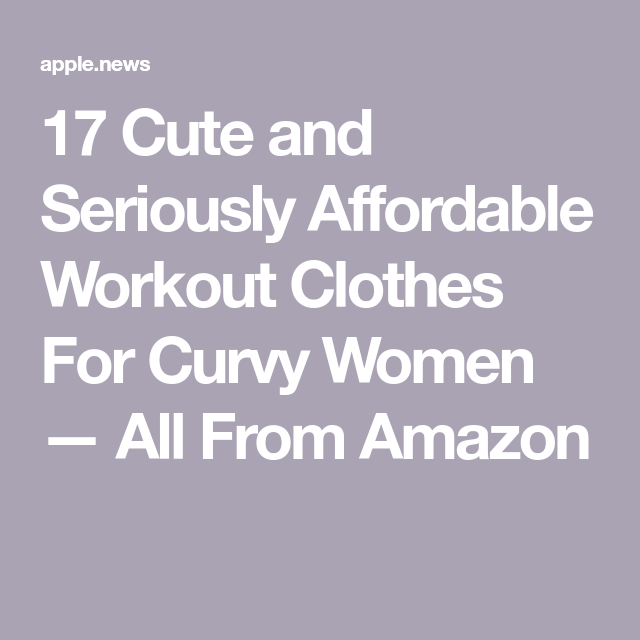 ad786979aae 17 Cute and Seriously Affordable Workout Clothes For Curvy Women — All From  Amazon