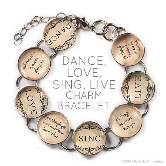 Dance, Love, Sing, Live - Glass Charm Bracelet by ScriptCharms. Dance as though no one is watching you. Love as though you have never been hurt before. Sing as though no one can hear you. Live as though heaven is on earth. –Souza ScriptCharms.com