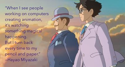 """""""When I see people working on computers creating animation, it's watching something magical happening. But I turn back every time to my pencil and paper."""" - Hayao Miyazaki"""