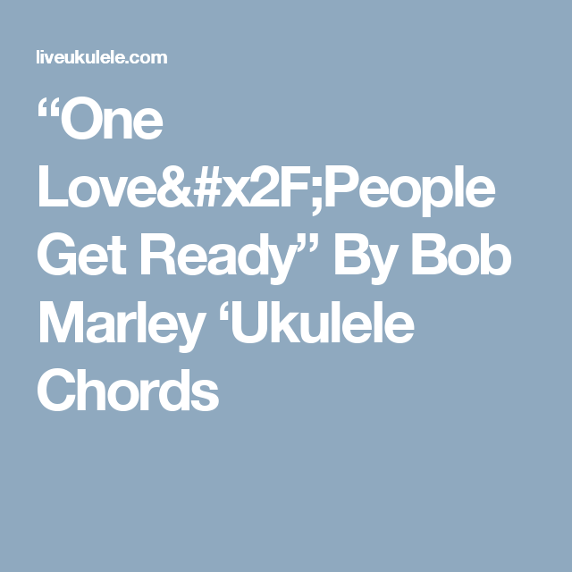 One Lovepeople Get Ready By Bob Marley Ukulele Chords All