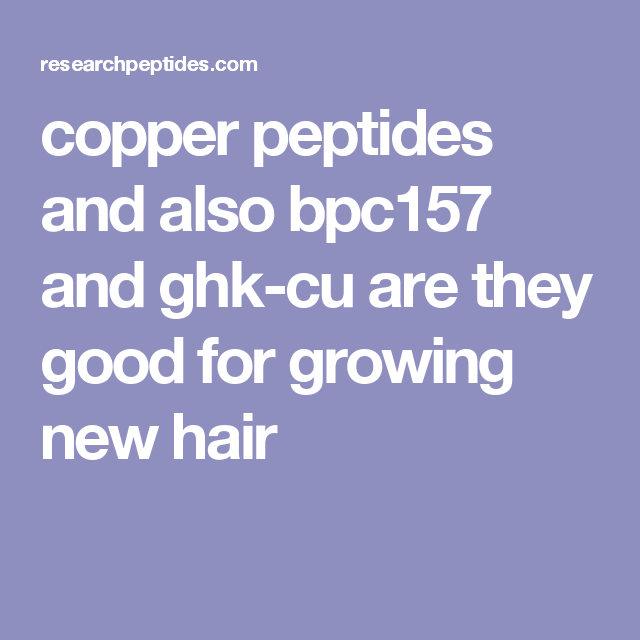 copper peptides and also bpc157 and ghk-cu are they good for
