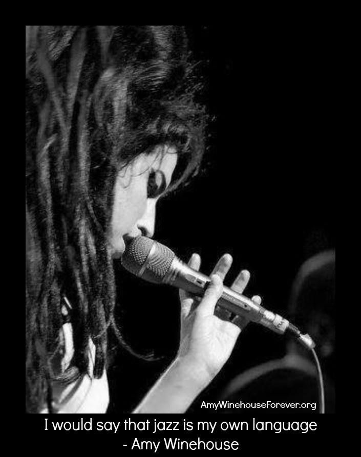 I would say jazz is my own language - #amywinehouse