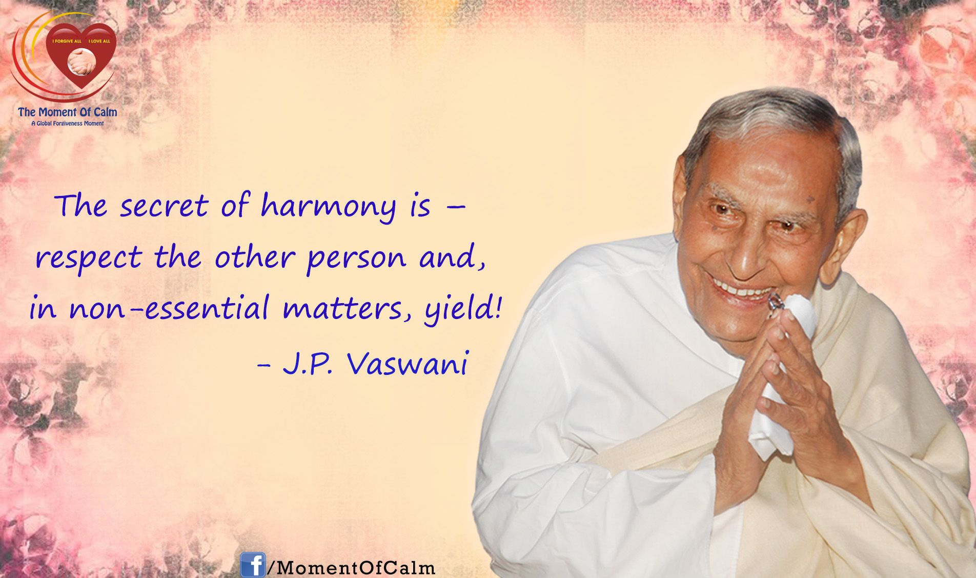 The secret of harmony is – respect the other person and, in non-essential matters, yield! - Dada J.P. Vaswani