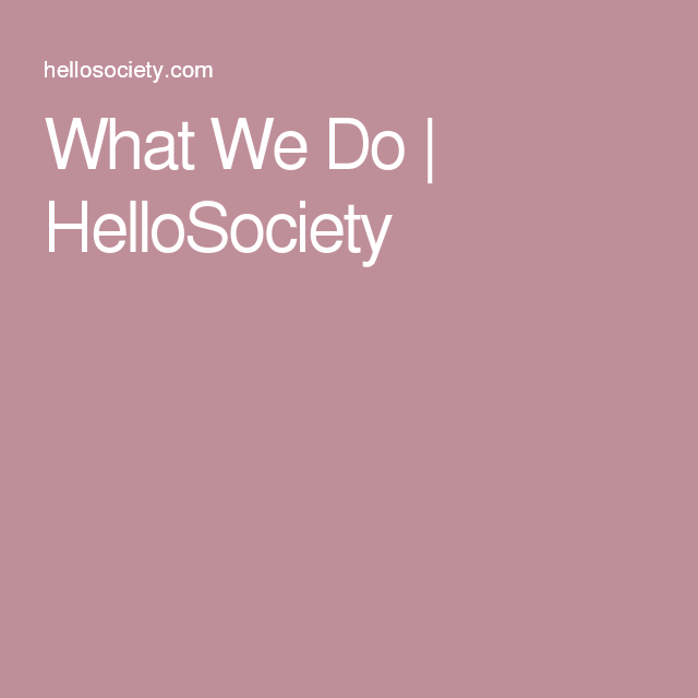 What We Do | HelloSociety