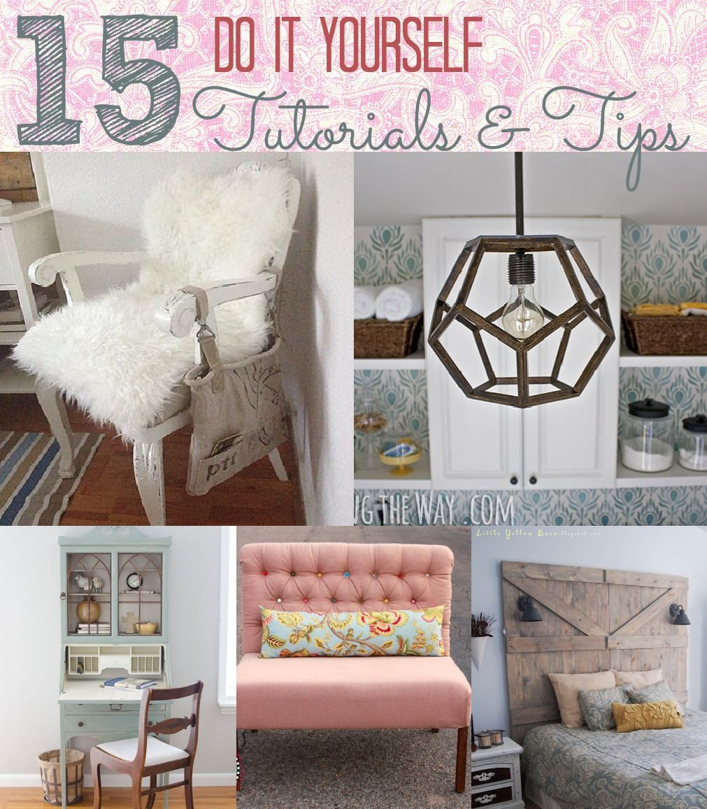 15 Do It Yourself Project Tutorials and Tips Diy home