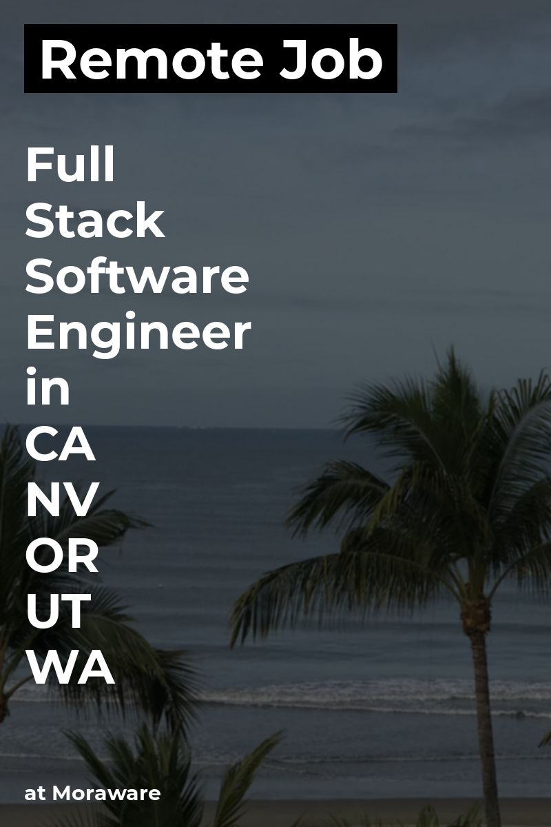 Remote Full Stack Software Engineer in CA & NV, OR, UT, WA