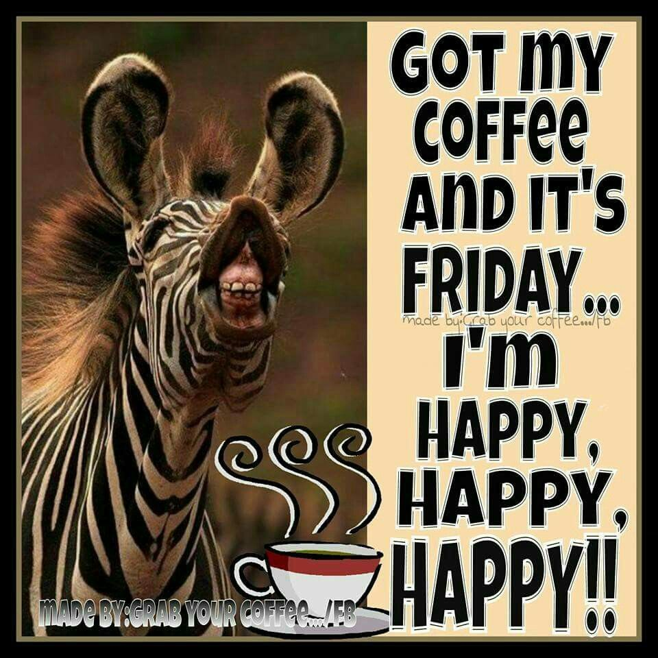 Got My Coffee And Its Friday Im Happy Pictures, Photos ...