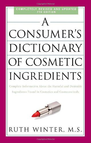 A Consumer S Dictionary Of Cosmetic Ingredients 7th Edition Complete Information About The Harmful And Desi Cosmetics Ingredients In Cosmetics Cosmeceuticals