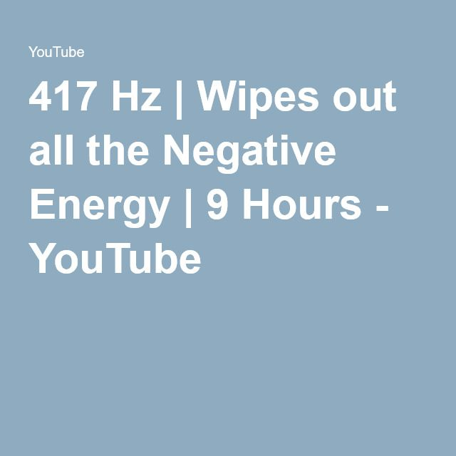 417 Hz   Wipes out all the Negative Energy   9 Hours
