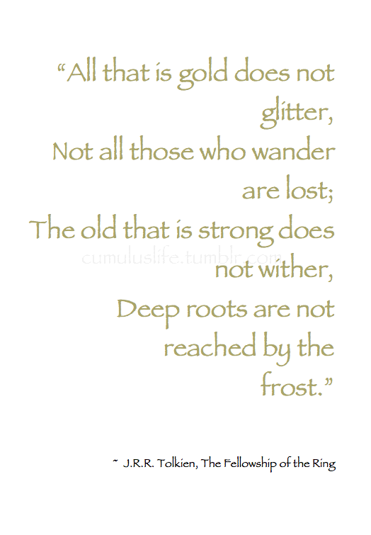 Not All Those Who Wander Are Lost Quote Meaning All That Is Gold Does Not Glitter Not All Those Who Wander Are Lost The Old That Is Strong Does Not Wither Deep Roots Are Not Reac Quotes Words Book Quotes