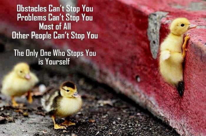 The only one to stop you is yourself