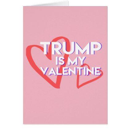Trump Valentine Card Trump is my Valentine