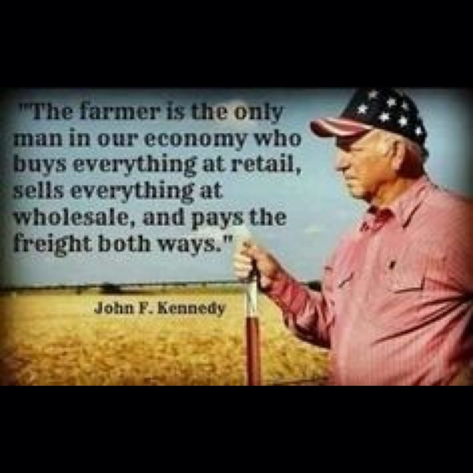 Farmer Quotes The Farmer Is The Only Man In Our Economy Who Buys Everything At