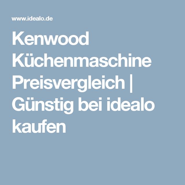 Kenwood Küchenmaschine Preisvergleich Günstig bei idealo