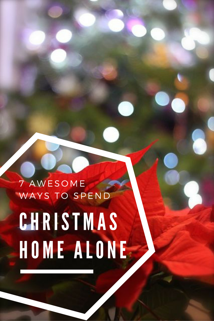 spending christmas home alone doesnt have to be depressing here are 10 awesome ways to keep yourself entertained during the festive season