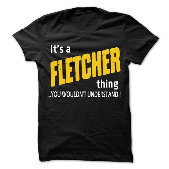 It is FLETCHER Thing... - 99 Cool Name Shirt ! - #birthday gift #gift for mom. ACT QUICKLY => https://www.sunfrog.com/LifeStyle/It-is-FLETCHER-Thing--99-Cool-Name-Shirt-.html?68278