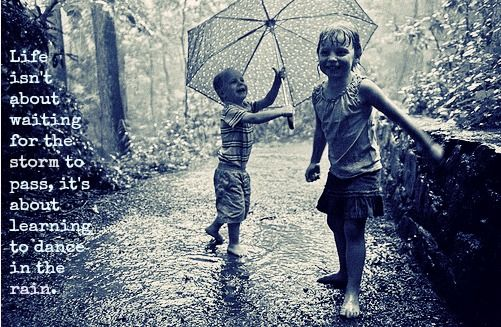 Life Dancing In The Rain Quote Best What Life Is Truly About  Rain Rain Quotes And Anonymous