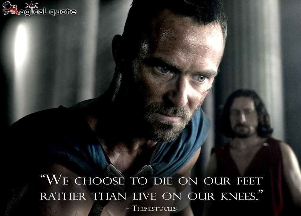We Choose To Die On Our Feet Rather Than Live On Our Knees