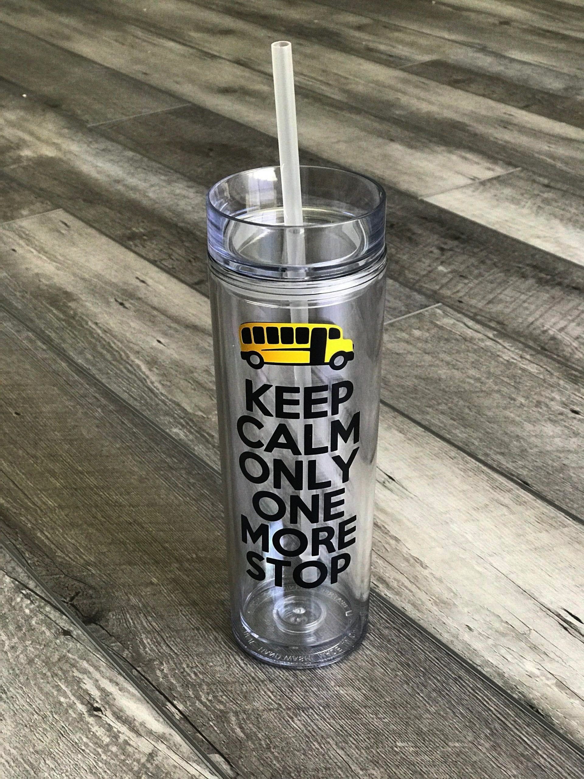 Driver Gift  Keep Calm Only One More Stop  Water Bottle With Straw  Tumbler with StrawbottleSchool Bus Driver Gift  Keep Calm Only One More Stop  Water Bottle With Straw...