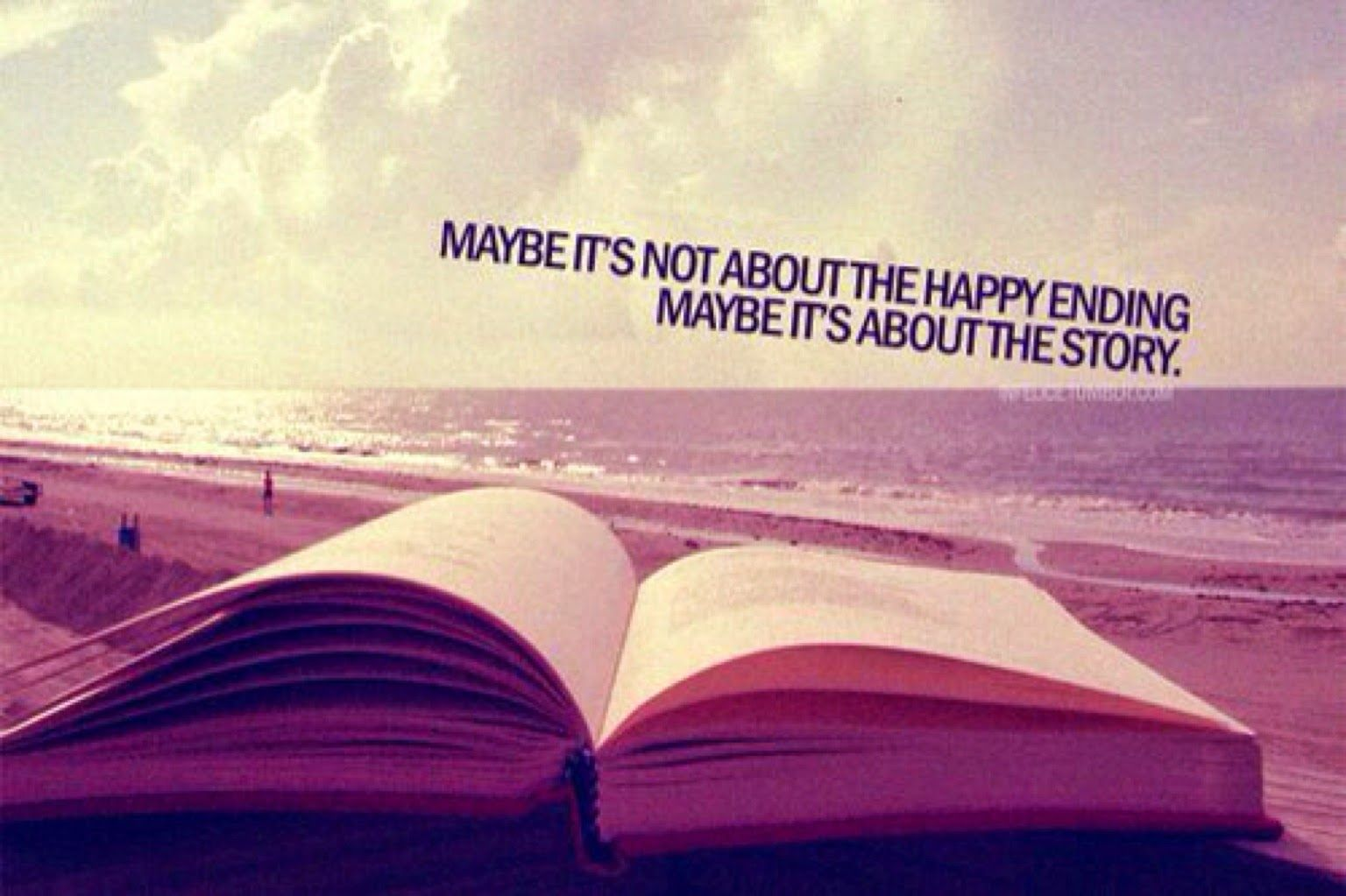 """""""Maybe it's not about the ending. Maybe it's about the story."""""""