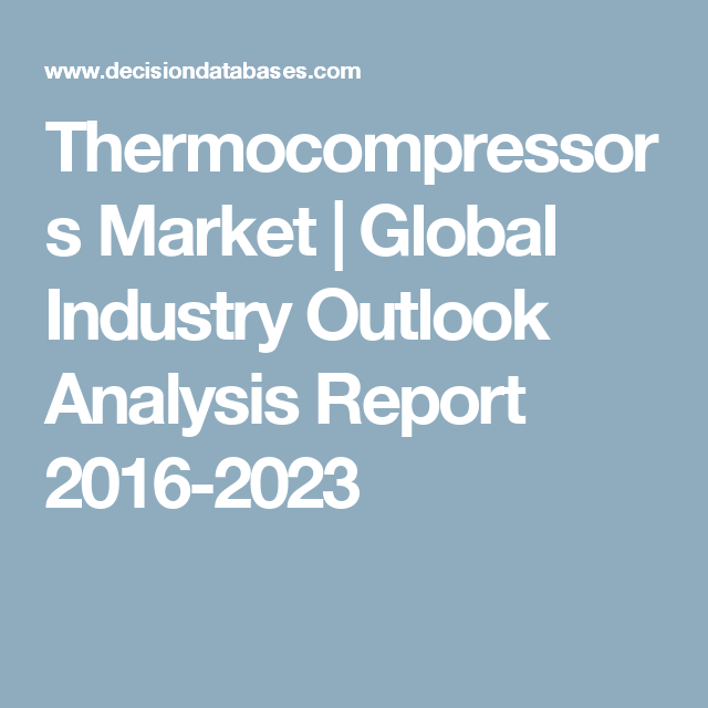 Thermocompressors Market  Global Industry Outlook Analysis Report