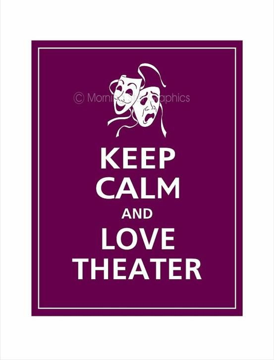 Keep calm and love theatre | Sayings and Quotes | Musical ...