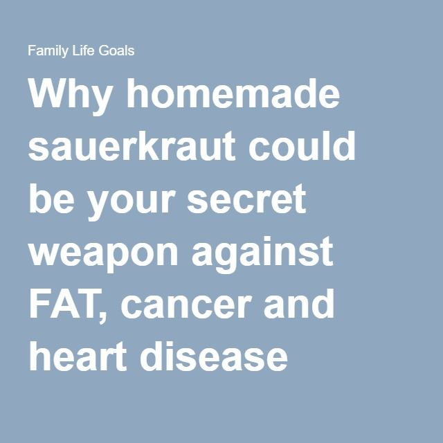 Why homemade sauerkraut could be your secret weapon against FAT, cancer and heart disease