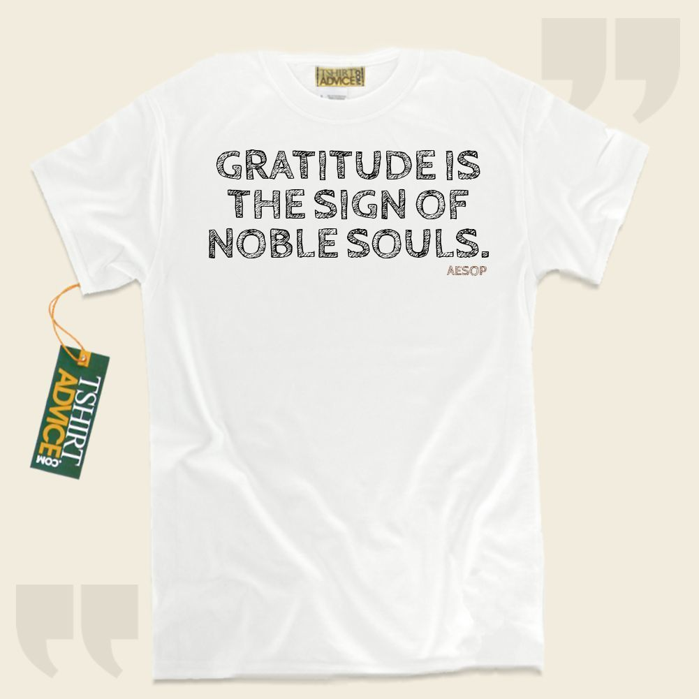 Gratitude is the sign of noble souls.-Aesop This  quotation shirt  will never go out of style. We offer you time honored  quote tops ,  words of knowledge t-shirts ,  beliefs tshirts , as well as  literature tee shirts  in appreciation of amazing authors, playwrights, creative thinkers, and... - http://www.tshirtadvice.com/aesop-t-shirts-gratitude-is-success-power-tshirts/