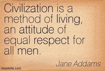 Jane Addams Civilization Is A Method Of Living An Attitude Of