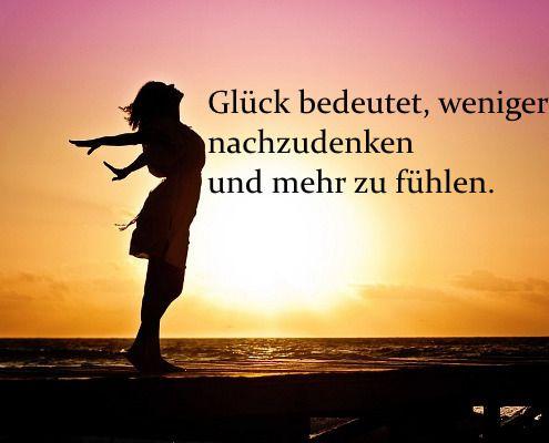 Glück bedeutet weniger nachzudenken und mehr zu fühlen. #zitate