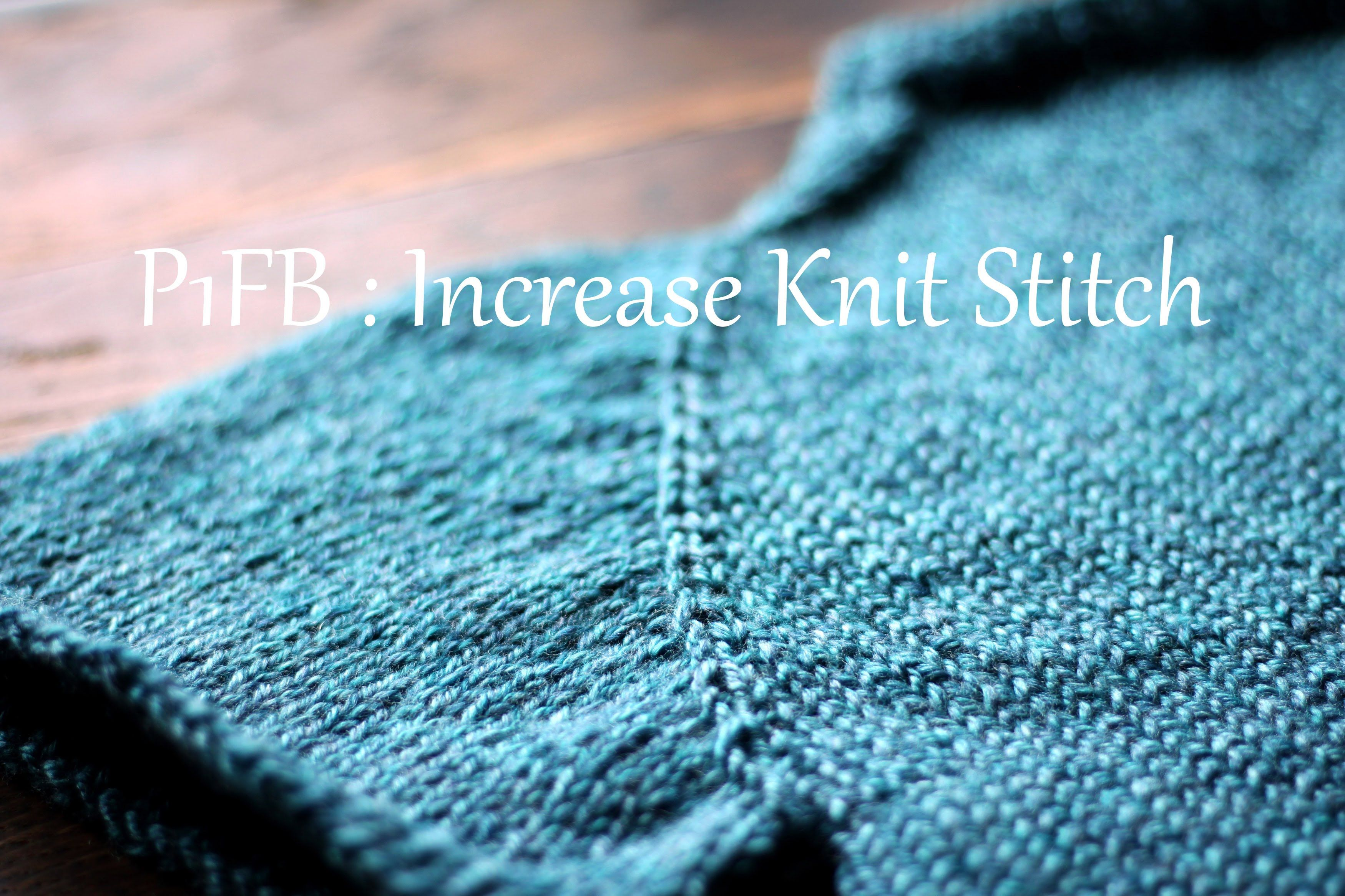 P1fb Increase Knit Stitch Knitting Tips Tricks Techniques