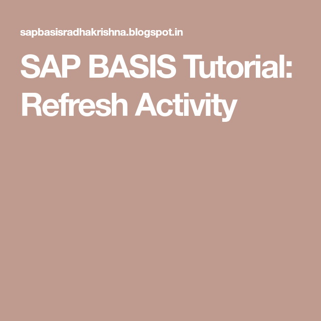 SAP BASIS Tutorial: Refresh Activity | satyaji's project