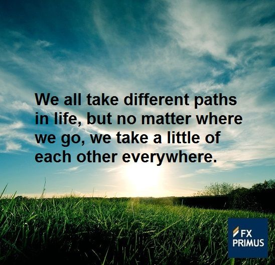 We All Take Different Paths In Life But No Matter Where We Go We