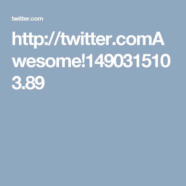 http://twitter.comAwesome!1490315103.89