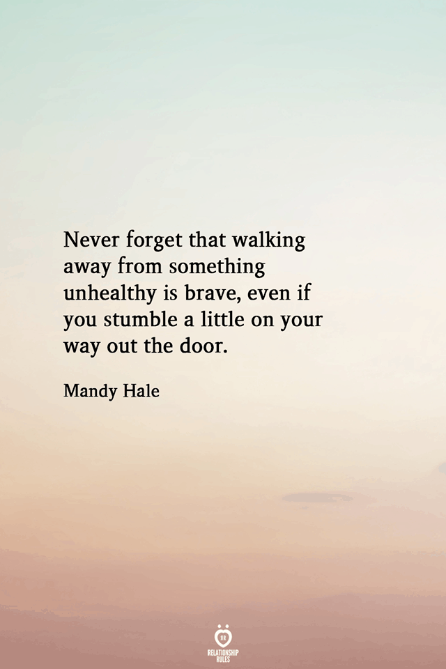 Never Forget That Walking Away From Something Unhealthy Is Brave Never Look Back Quotes Walking Quotes Dont Look Back Quotes