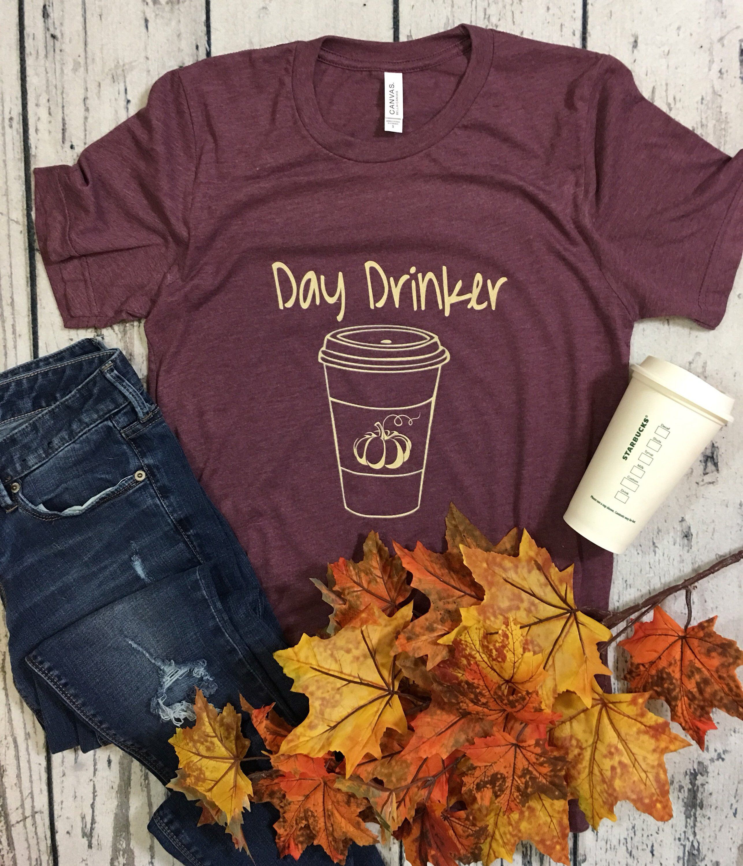 Day Drinker // Fall Shirt // Fall // Bonfires // Pumpkins //Leaves // Pumpkin Spice / Pumpkin Spice Shirt // Fall Shirts // Latte
