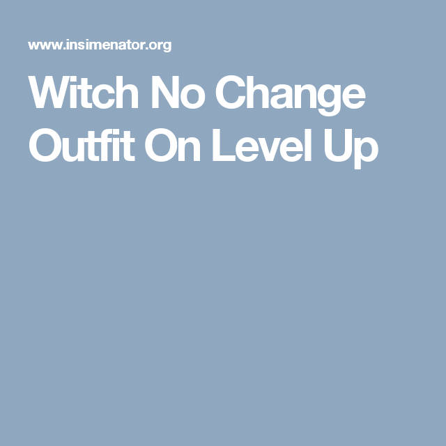 Witch No Change Outfit On Level Up