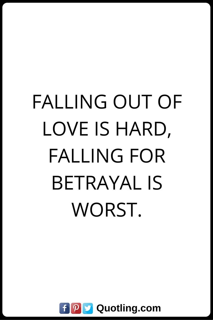 Betrayal Quotes Falling Out Of Love Is Hard Falling For Betrayal Is