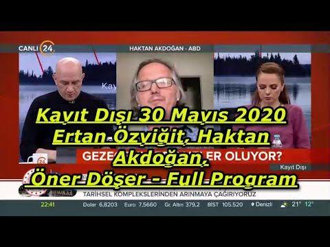 Kayıt Dışı 30 Mayıs 2020 Ertan Özyiğit, Haktan Akdoğan, Öner Döşer - Full Program