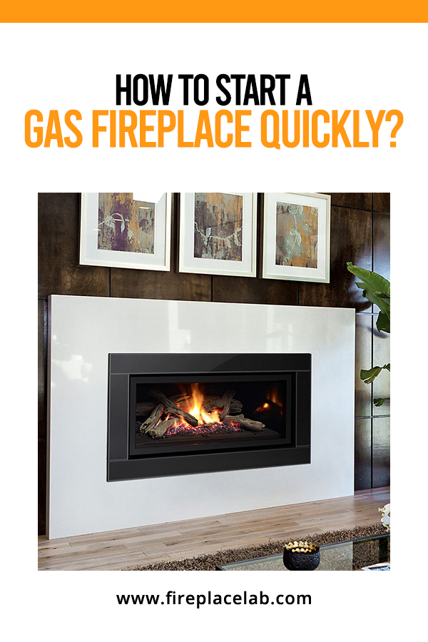 How To Start A Gas Fireplace Quickly In 2020 Gas Fireplace Fireplace Gas