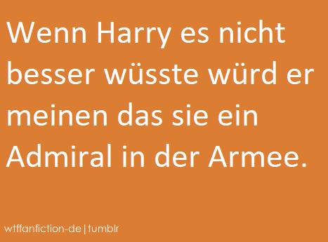 """Fandom: Multicrossover """"Wenn Harry es nicht besser wüsste würd er meinen das sie ein Admiral in der Armee."""" #wüsste #meinen #er"""