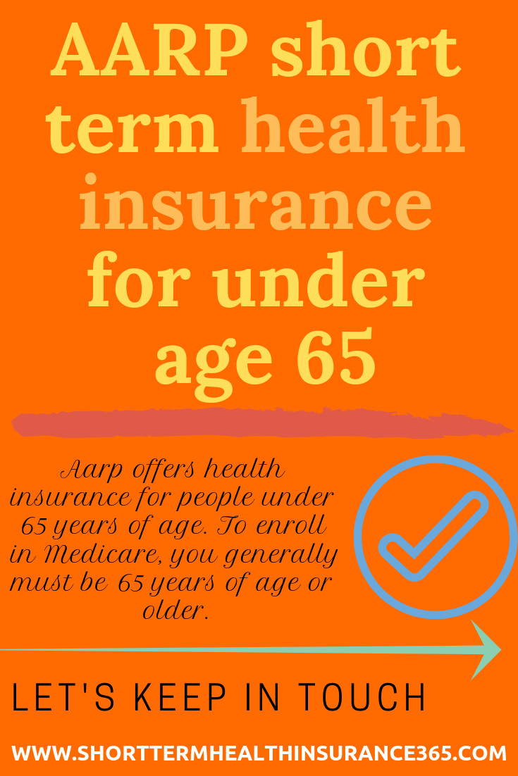 Aarp Short Term Health Insurance For Under Age 65 Life Insurance