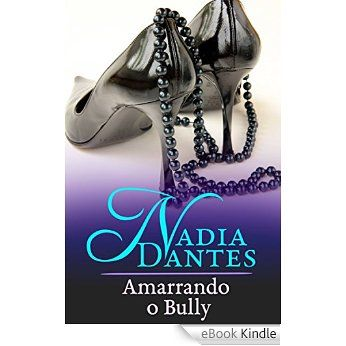 Amarrando O Bully eBook: Virginia Locke, Nadia Dantes, Karla Marques V.: Amazon.com.br: Loja Kindle