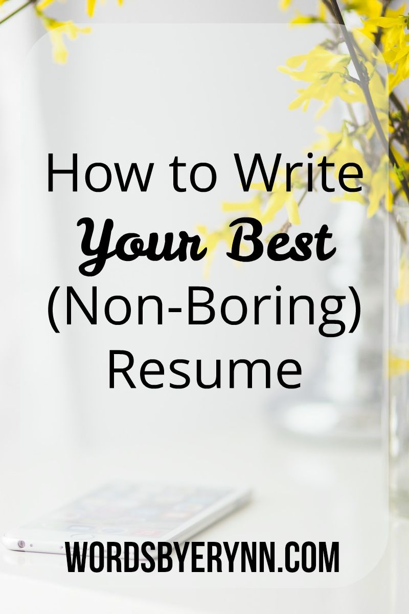 How To Write Your Best Non Boring Resume Banish The Blahs With