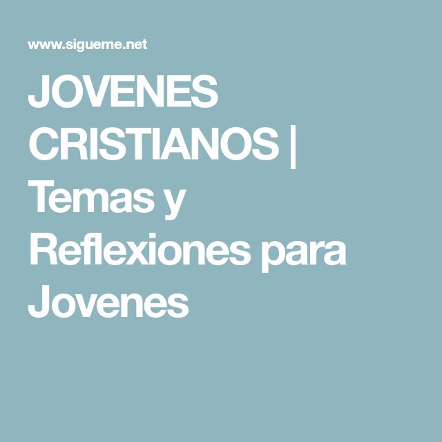 Jovenes Cristianos Temas Y Reflexiones Para Jovenes